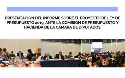 Presentación del informe sobre el proyecto de ley de presupuesto 2019, ante la Comisión de Presupuesto y Hacienda de la Cámara de Diputados